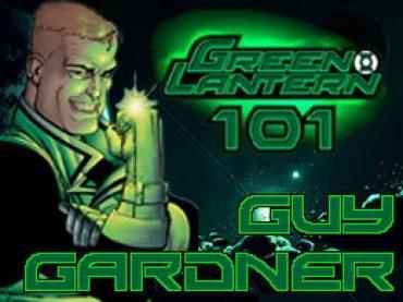 Green Lantern 101 – Guy Gardner